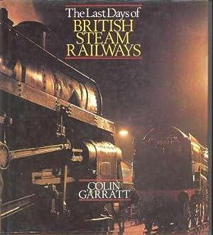 The last days of British steam railways.: Garratt, Colin Dennis.