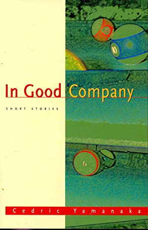 In Good Company : Short Stories. [The: Yamanaka, Cedric. [Cover