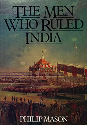 The Men Who Ruled India.: Mason, Philip. [Philip