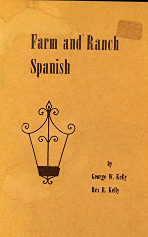 Farm and Ranch Spanish.: Kelly, Rex R.