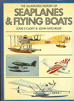 The Illustrated History of Seaplanes and Flying: Casey, Louis S.