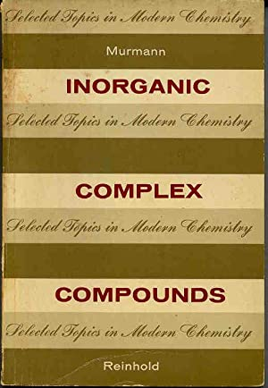 Inorganic complex compounds. [Selected Topics in Modern: Murmann, R. Kent,