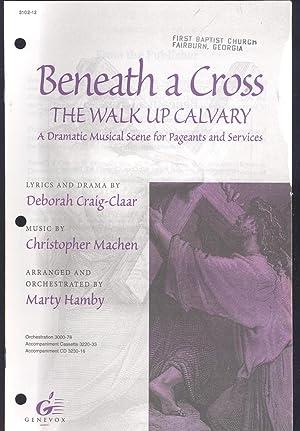Beneath a cross, the walk up Calvary,: Machen, Christopher, music;