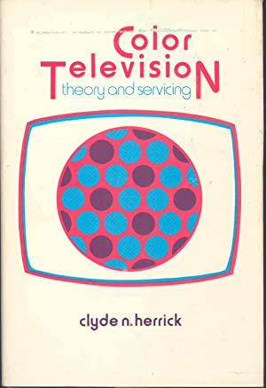 Color television: theory and servicing. [Color fund: Herrick, Clyde N.