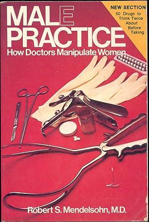 Male practice : how doctors manipulate women.: Mendelsohn, Robert S.
