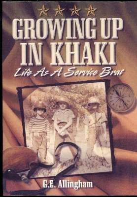 Growing Up in Khaki : Life as: Allingham, G. E.