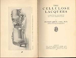The Cellulose Lacquers : A Practical Handbook: Smith, Stanley.