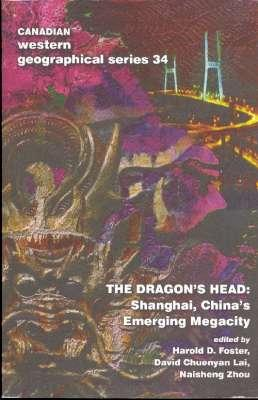 The Dragon's Head : Shanghai, China's Emerging: Foster, Harold D.