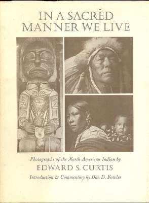 In a Sacred Manner We Live : Curtis, Edward S.,