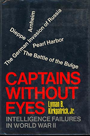 Captains Without Eyes : Intelligence Failures in: Kirkpatrick, Lyman B.