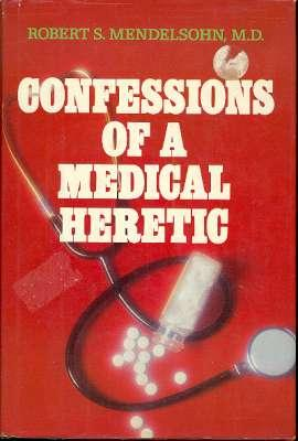 Confessions of a Medical Heretic. [Dangerous Diagnosis;: Mendelsohn, Robert S.