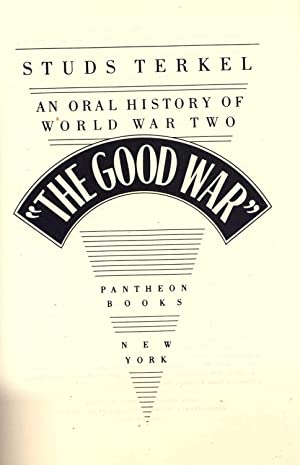 the good war by studs terkel [b66087] - the good war an oral history of world war ii by studs terkel studs terkel the noted chicago based journalist gathers the reminiscences.
