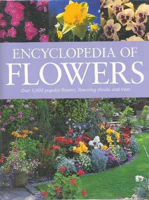 Encyclopedia of Flowers : Over 1,000 Popular: Moody, Mary, 1950-
