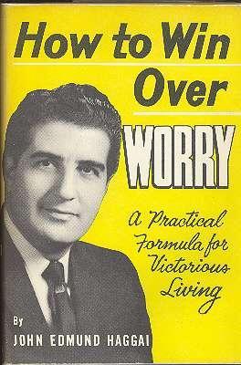 How to Win Over Worry : A: Haggai, John Edmund.