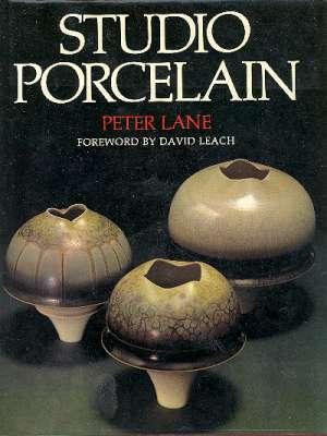 Studio Porcelain : Contemporary Design and Techniques.: Lane, Peter. [art,