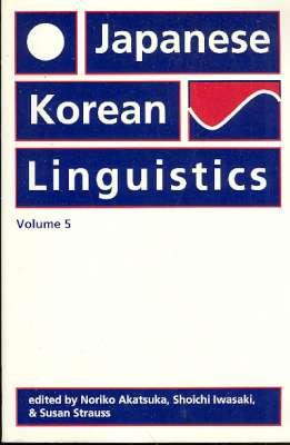 Japanese/Korean linguistics : Volume 5. [Use of: Akatsuka, Noriko, 1937-;