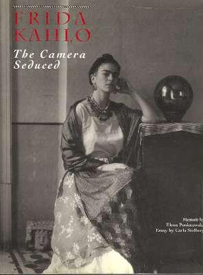 Frida Kahlo : The Camera Seduced ;: Adams, Ansel, 1902-1984.