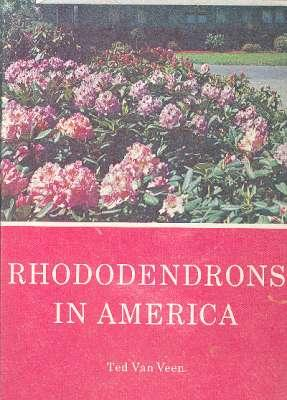 Rhododendrons in America. [From whence rhododendrons?; Let's: Van Veen, Ted.