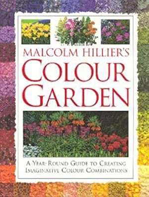 Malcolm Hillier's Color Garden : A Year-Round: Hillier, Malcolm. [Stephen