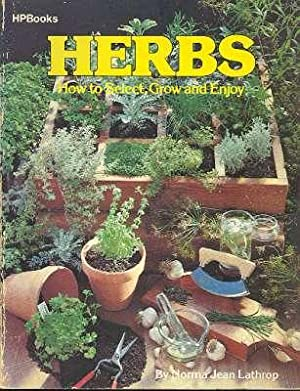 Herbs : How to Select, Grow, and: Lathrop, Norma Jean.