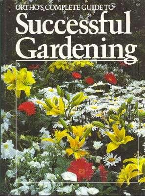 Ortho's Complete Guide to Successful Gardening. [Color: Stein, Deni W.
