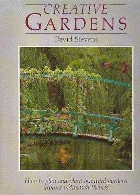 Creative Gardens : [How to Plan and: Stevens, David, 1943-