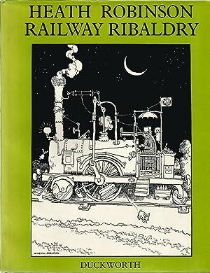 Railway Ribaldry. Being 96 pages of Railway: ROBINSON, W Heath.