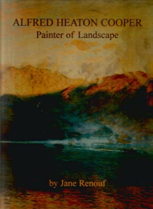Alfred Heaton Cooper. Painter of Landscape.: RENOUF, Jane. Signed