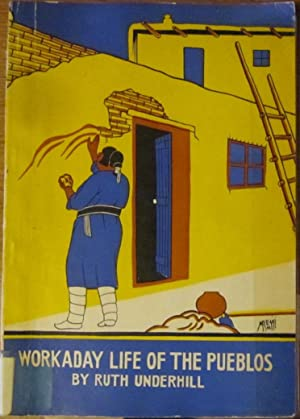 Workaday Life of the Pueblos: Ruth Underhill