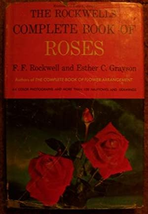The Rockwells' Complete Book of Roses: F. F. Rockwell and Esther C. Grayson