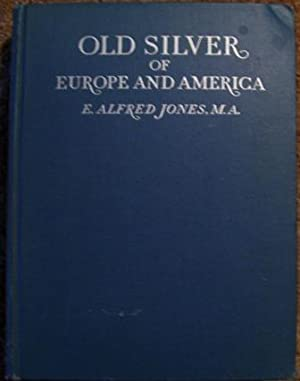 Old Silver of Europe and America: E. Alfred Jones
