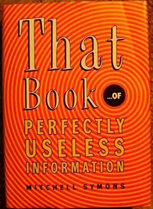 That Book of Perfectly Useless Information