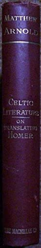 On the Study of Celtic Literature and on Translating Homer: Matthew Arnold