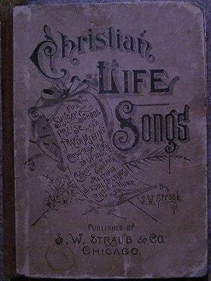 Christian Life Songs: S. W. Straub