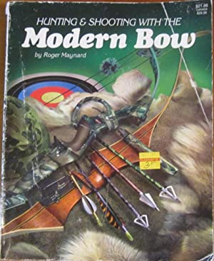 Hunting & Shooting with the Modern Bow: Roger Maynard