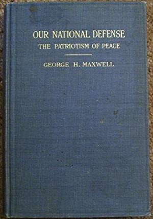 Our National Defense - The Patriotism of Peace: George H. Maxwell