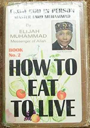 How to Eat to Live Book No. 2: Elijah Muhammad
