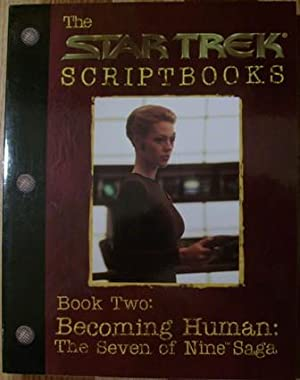 The Star Trek Scriptbooks Book Two: Becoming Human: The Seven of Nine Saga