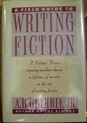 A Field Guide to Writing Fiction
