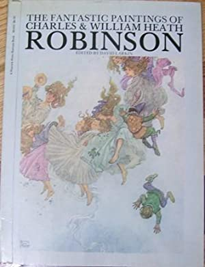 The Fantastic Paintings of Charles & William Heath Robinson: Edited By David Larkin