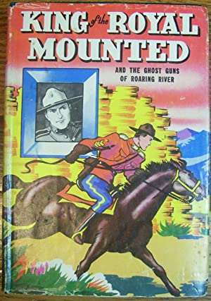 King of the Royal Mounted and the Ghost Guns of Roaring River: Zane Grey