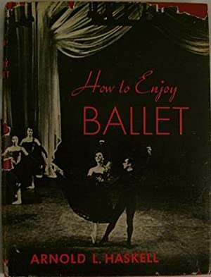 How to Enjoy Ballet: Arnold L. Haskell