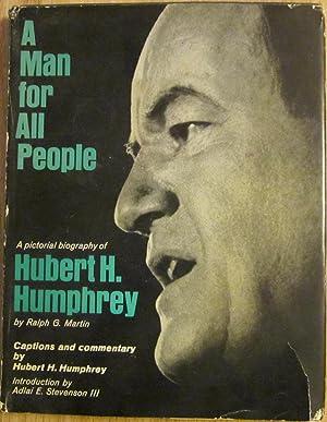 A Man for All People -- A Pictorial Biography of Hubert H. Humphrey: Ralph G. Martin