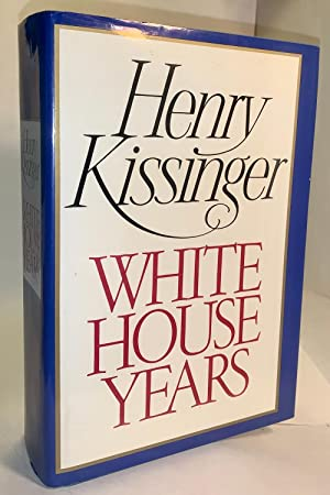 White House Years: Henry A. Kissinger