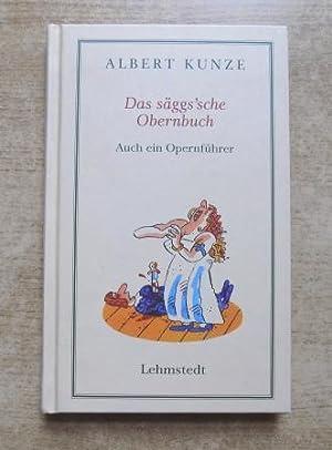 Das säggs'sche Obernbuch - Auch ein Opernführer.: Kunze, Albert
