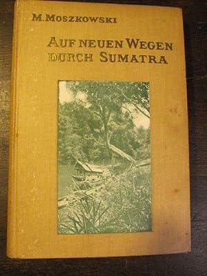Auf neuen Wegen durch Sumatra. Forschungsreisen in Ost- und Zentral-Sumatra (1907).: Moszkowski, ...