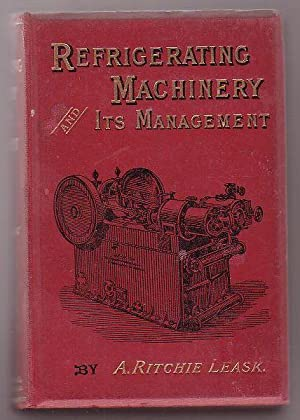 Refrigerating Machinery: Its Principles and MAnagement: Leask, A. Ritchie