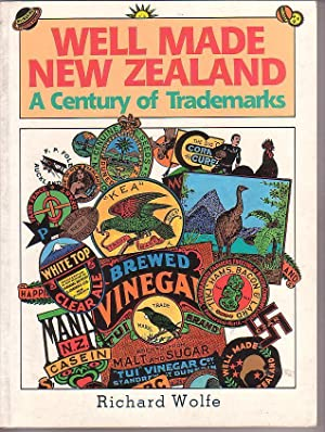 Well Made New Zealand: A Century of TradeMarks: Wolfe, Richard