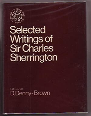Selected Writings of Sir Charles Sherrington: A Testimonial Presented by the Neurologists forming ...