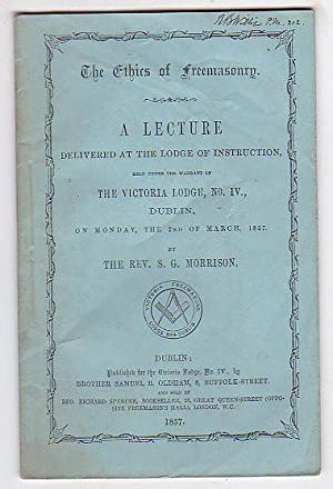 The Ethics of Freemasonry. A Lecture Delivered at the Lodge of Instruction, held under the warrant ...